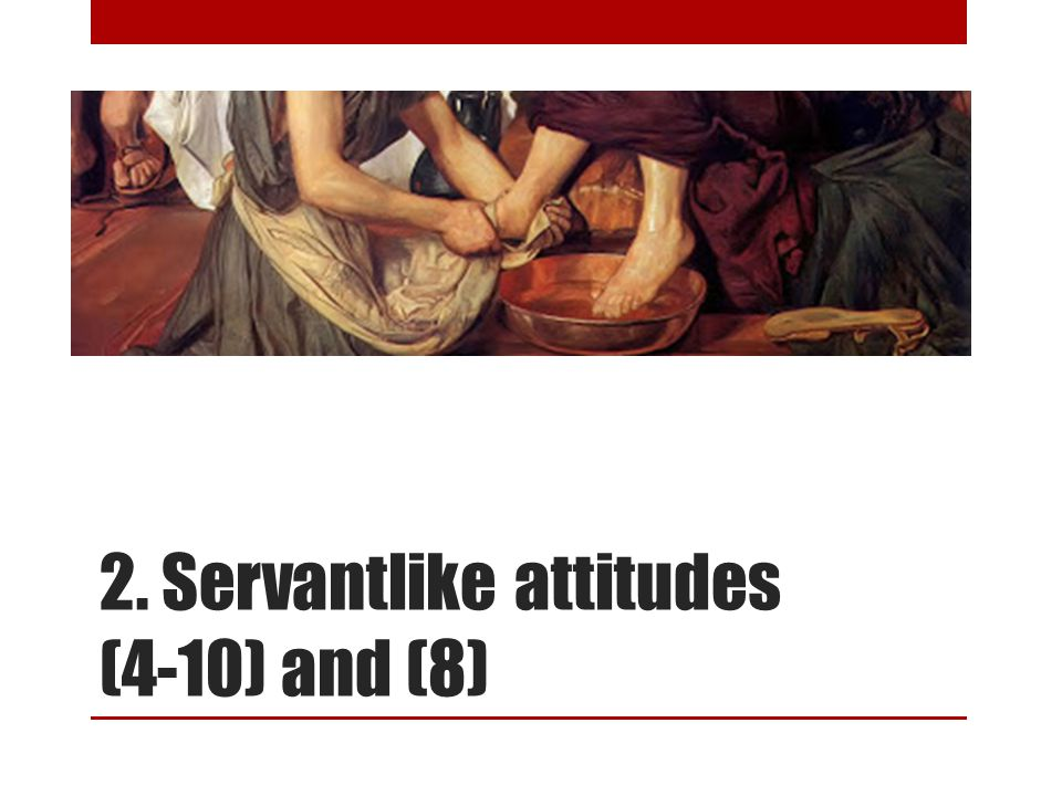 2. Servantlike attitudes (4-10) and (8)