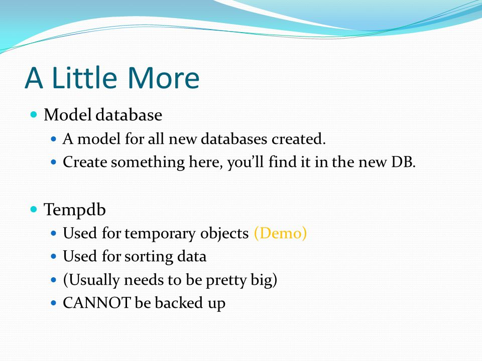 A Little More Model database A model for all new databases created.