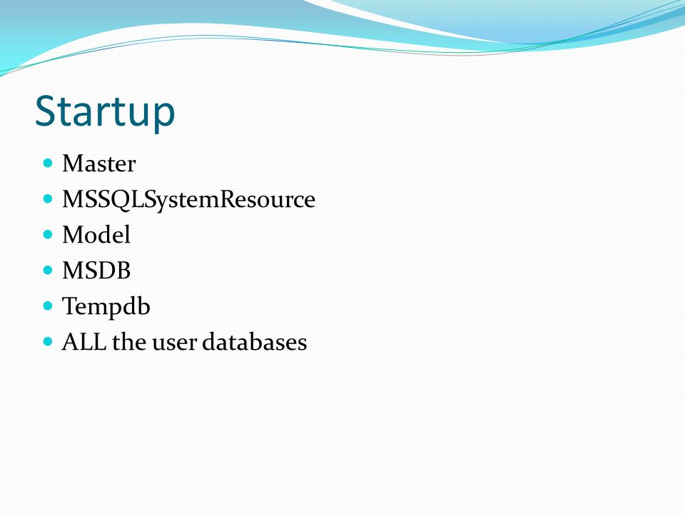 Startup Master MSSQLSystemResource Model MSDB Tempdb ALL the user databases