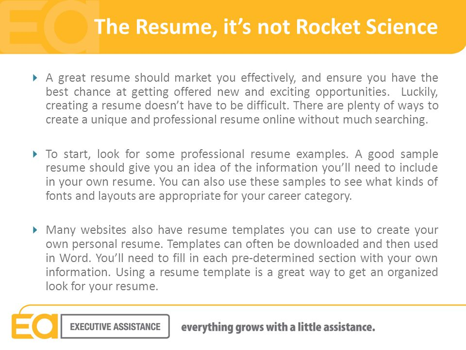 The Resume, it's not Rocket Science  A great resume should market you effectively, and ensure you have the best chance at getting offered new and exciting opportunities.