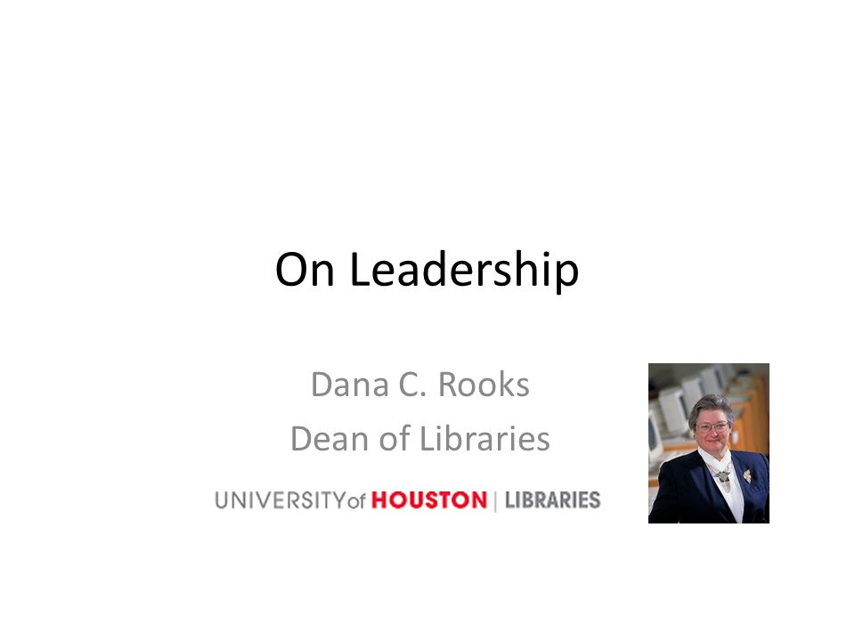 On Leadership Dana C. Rooks Dean of Libraries
