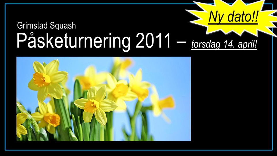 Påsketurnering 2011 – torsdag 14. april! Grimstad Squash Ny dato!!
