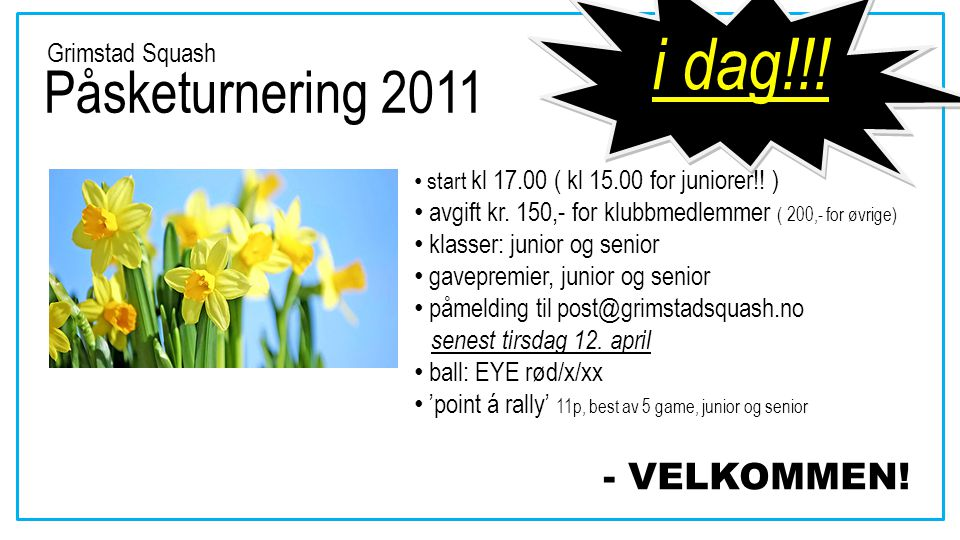 Påsketurnering 2011 start kl 17.00 ( kl 15.00 for juniorer!.