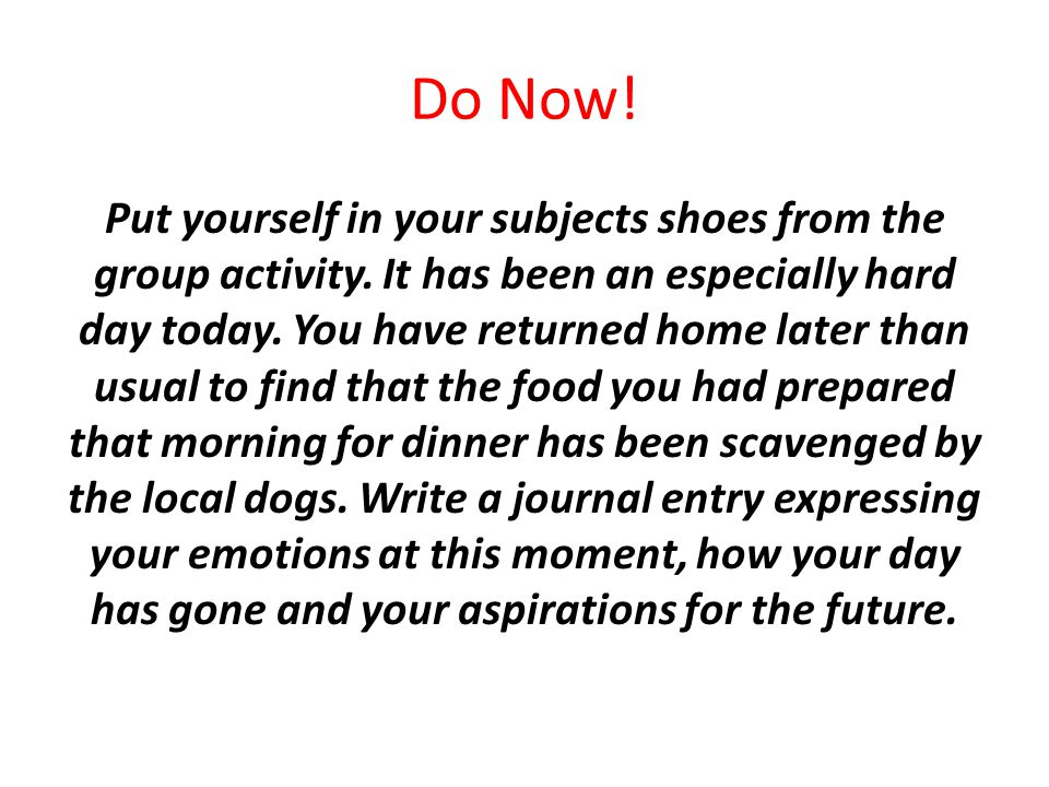 Do Now. Put yourself in your subjects shoes from the group activity.