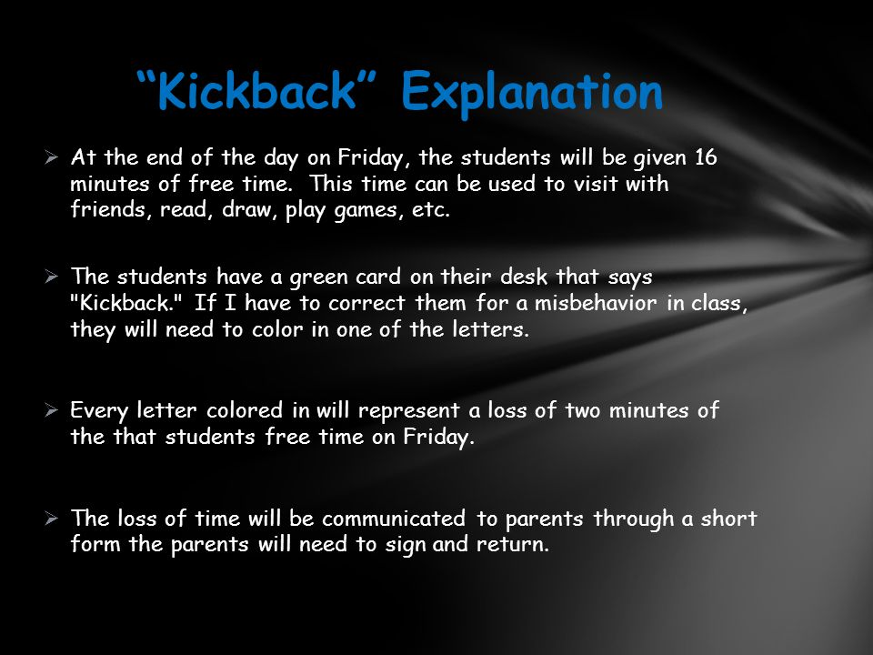 """""""Kickback"""" Explanation  At the end of the day on Friday, the students will be given 16 minutes of free time. This time can be used to visit with frie"""