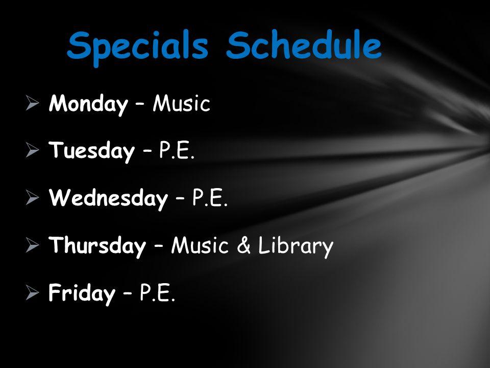  Monday – Music  Tuesday – P.E.  Wednesday – P.E.  Thursday – Music & Library  Friday – P.E. Specials Schedule
