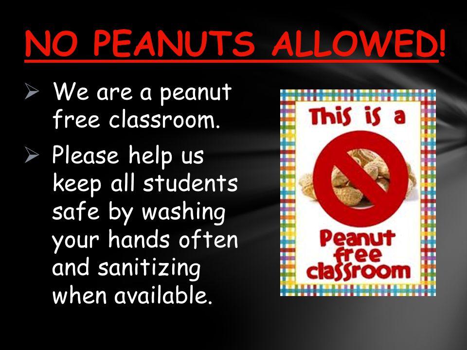  We are a peanut free classroom.