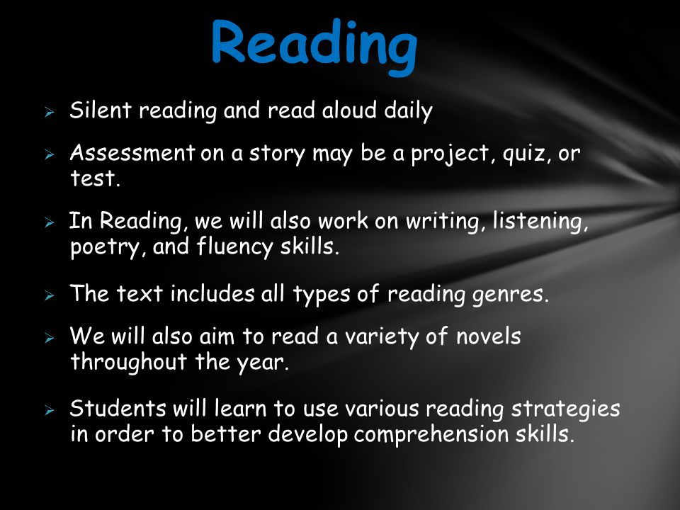  Silent reading and read aloud daily  Assessment on a story may be a project, quiz, or test.  In Reading, we will also work on writing, listening,