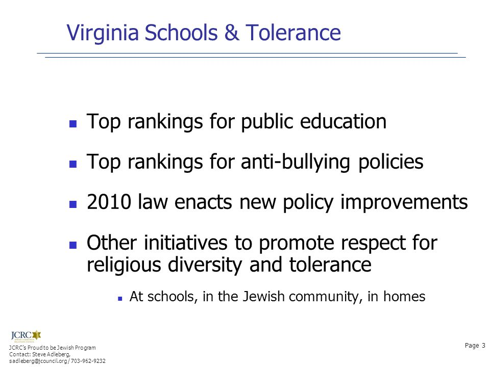 Virginia Schools & Tolerance Top rankings for public education Top rankings for anti-bullying policies 2010 law enacts new policy improvements Other i