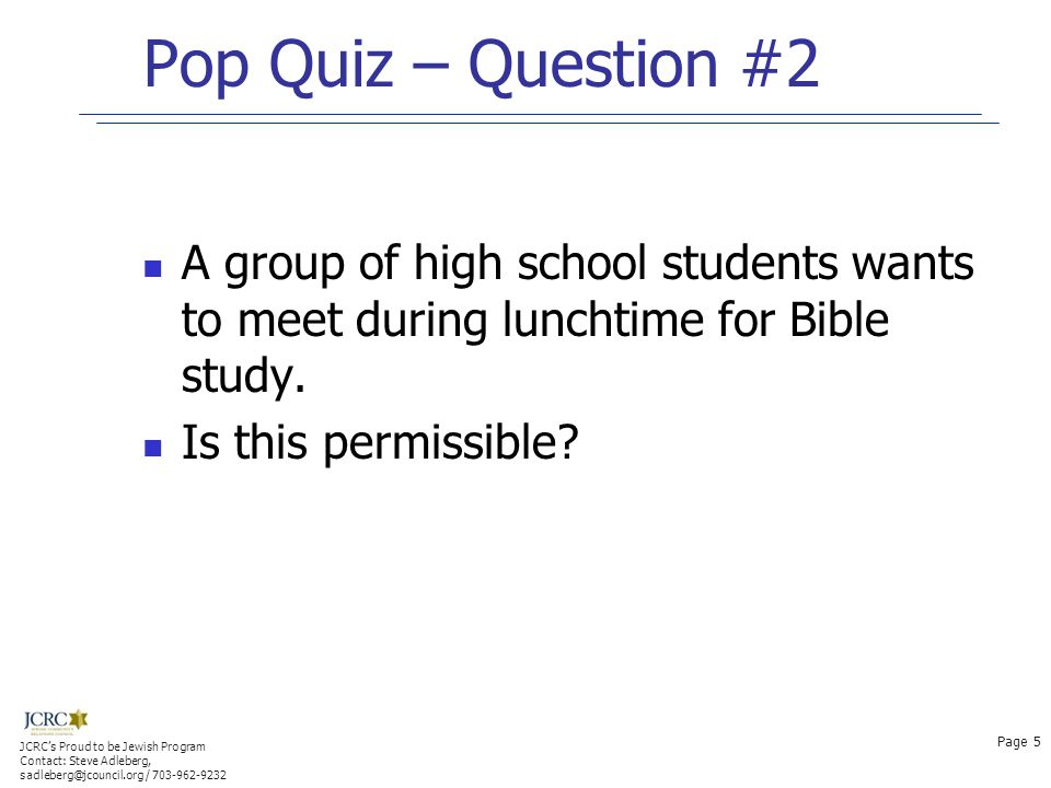 Pop Quiz – Question #2 A group of high school students wants to meet during lunchtime for Bible study. Is this permissible? JCRC's Proud to be Jewish