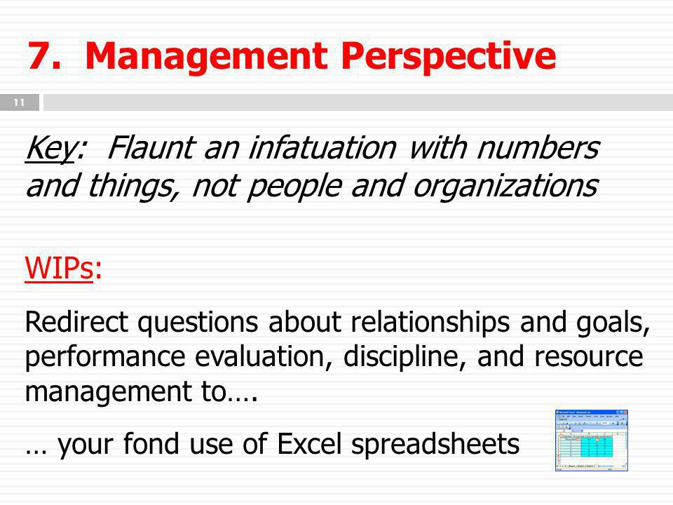 7. Management Perspective Key: Flaunt an infatuation with numbers and things, not people and organizations WIPs: Redirect questions about relationship