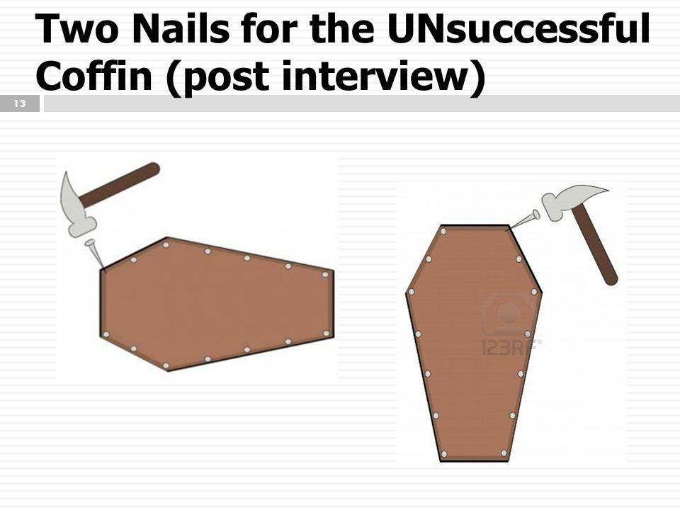Two Nails for the UNsuccessful Coffin (post interview) 13