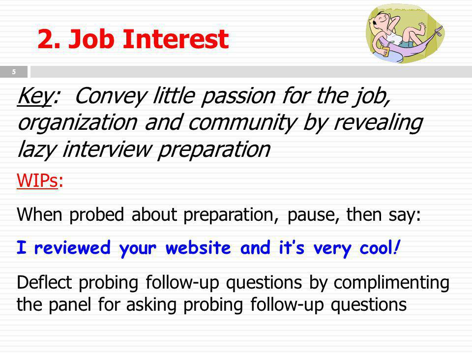 2. Job Interest Key: Convey little passion for the job, organization and community by revealing lazy interview preparation WIPs: When probed about pre
