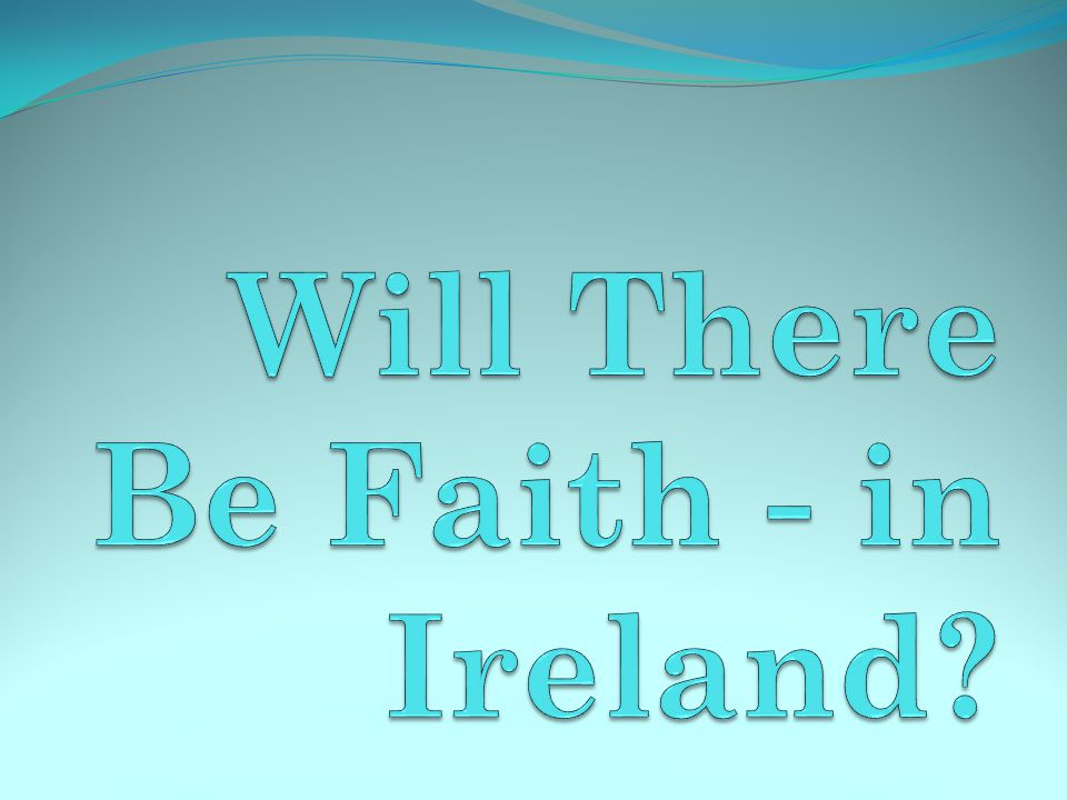 Can't presume yes At end, Jesus wondered, when I come again, will there be faith? (Lk 18:8) Challenging times for faith on earth - everywhere.
