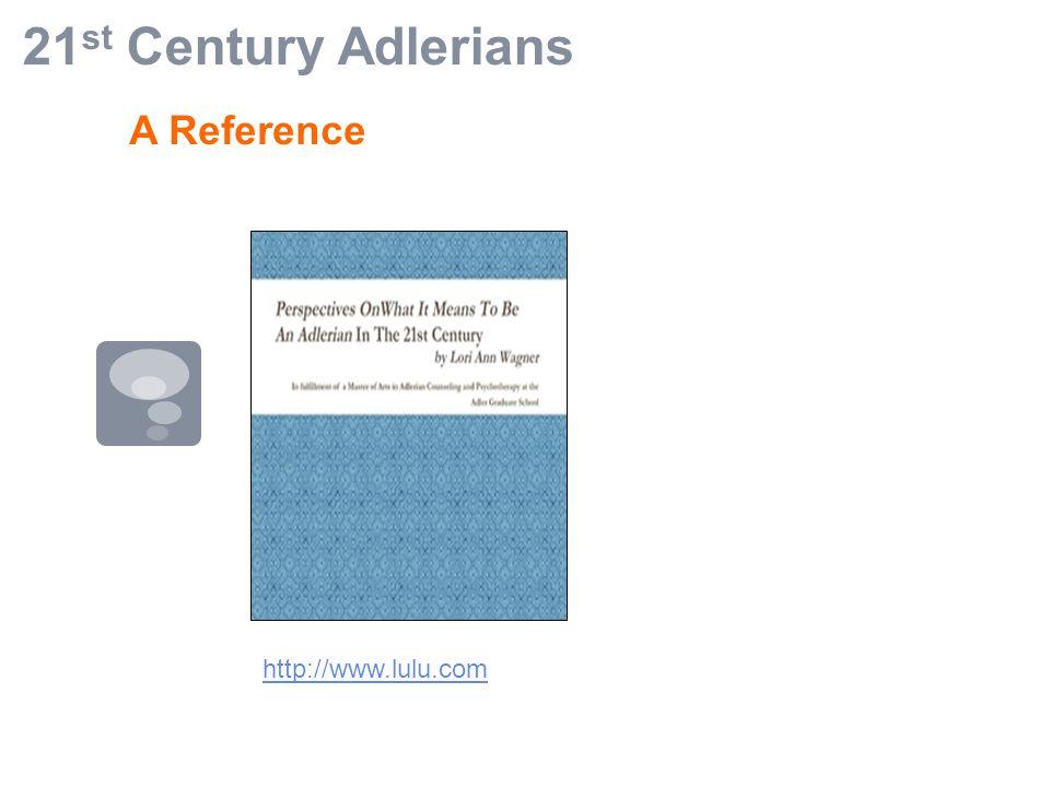 21 st Century Adlerians A Reference http://www.lulu.com