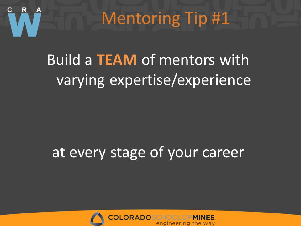 Mentoring Tip #1 Build a TEAM of mentors with varying expertise/experience at every stage of your career
