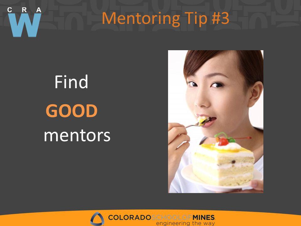 Mentoring Tip #3 Find GOOD mentors