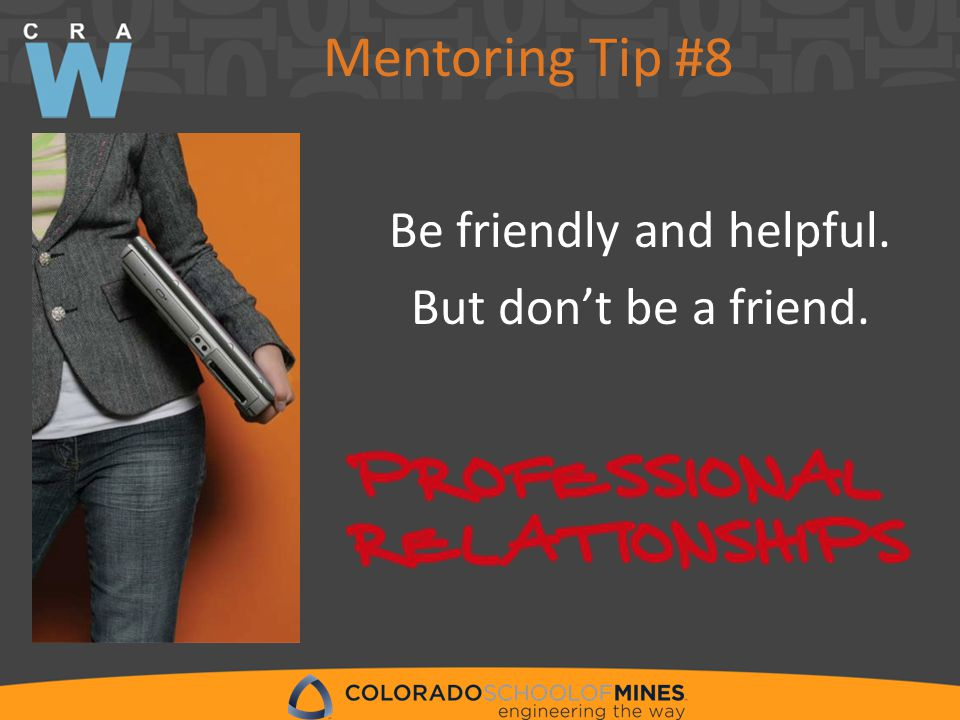 Mentoring Tip #8 Be friendly and helpful. But don't be a friend.