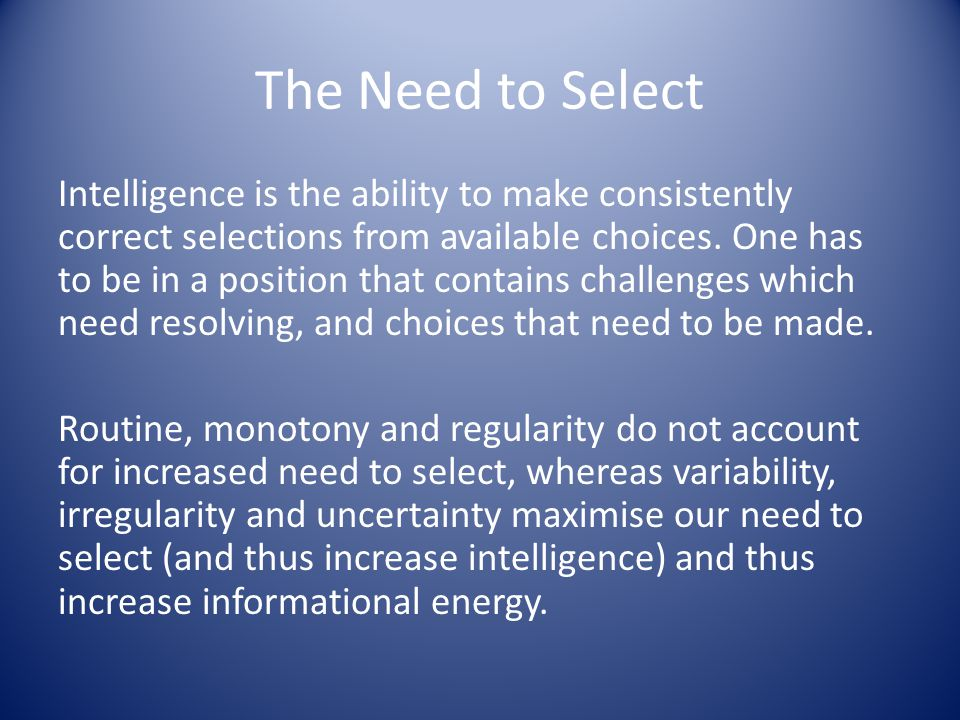 The Need to Select Intelligence is the ability to make consistently correct selections from available choices. One has to be in a position that contai