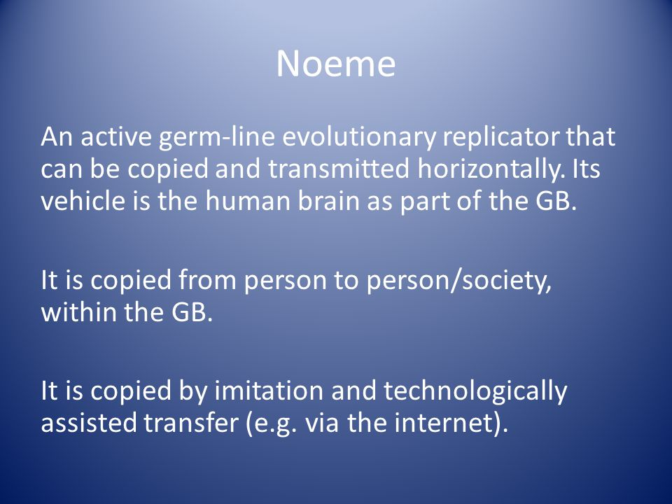 Noeme An active germ-line evolutionary replicator that can be copied and transmitted horizontally.