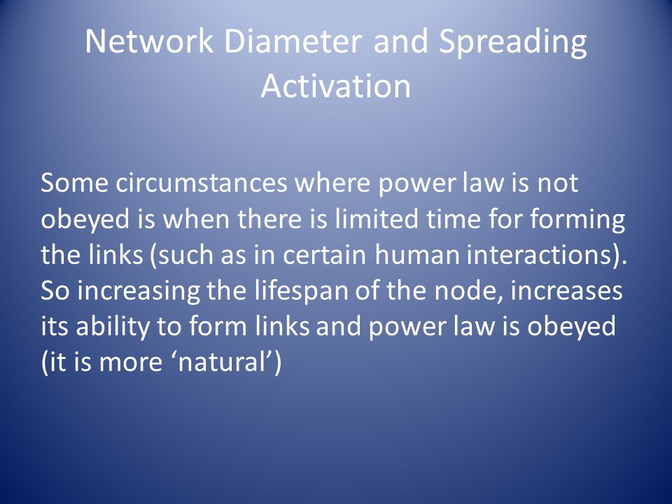 Some circumstances where power law is not obeyed is when there is limited time for forming the links (such as in certain human interactions).