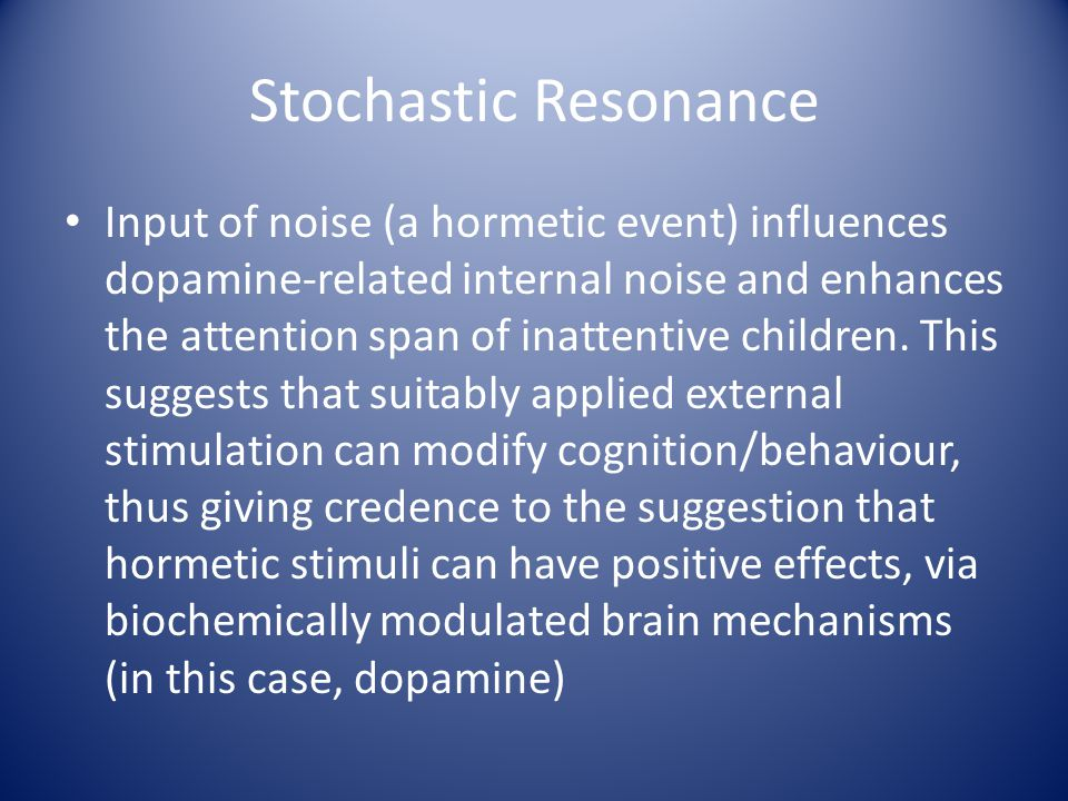 Stochastic Resonance Input of noise (a hormetic event) influences dopamine-related internal noise and enhances the attention span of inattentive child