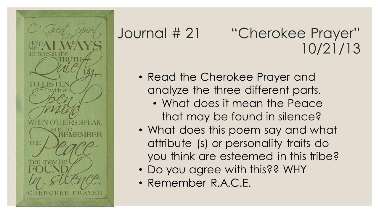 Journal # 21 Cherokee Prayer 10/21/13 Read the Cherokee Prayer and analyze the three different parts.