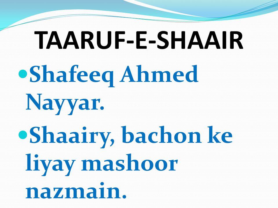 TAARUF-E-SHAAIR Shafeeq Ahmed Nayyar. Shaairy, bachon ke liyay mashoor nazmain.