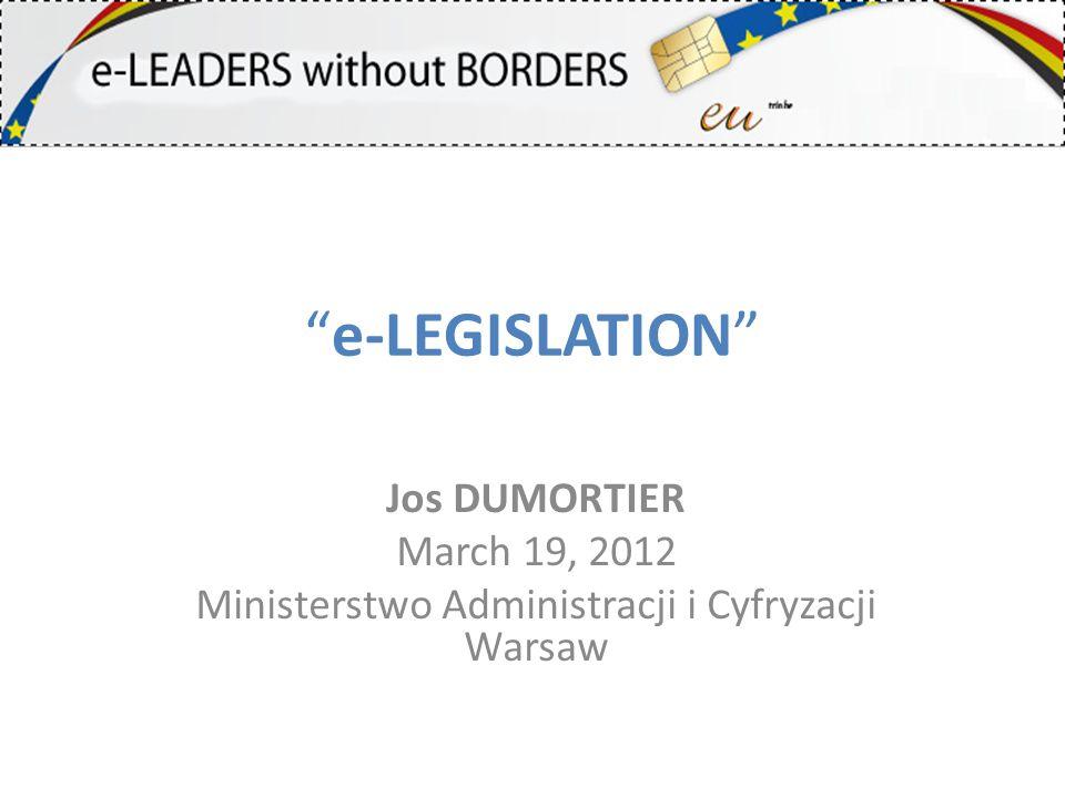 e-LEGISLATION Jos DUMORTIER March 19, 2012 Ministerstwo Administracji i Cyfryzacji Warsaw