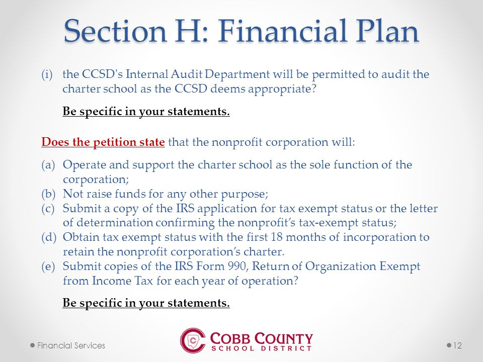 12Financial Services Section H: Financial Plan (i)the CCSD s Internal Audit Department will be permitted to audit the charter school as the CCSD deems appropriate.