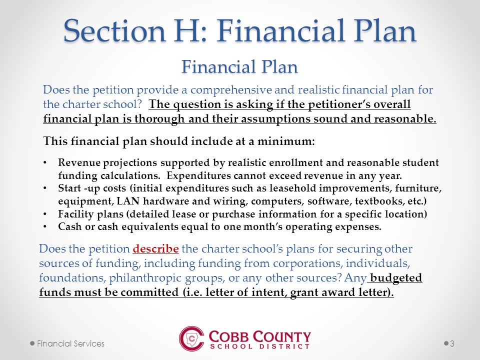 3Financial Services Section H: Financial Plan Does the petition provide a comprehensive and realistic financial plan for the charter school.