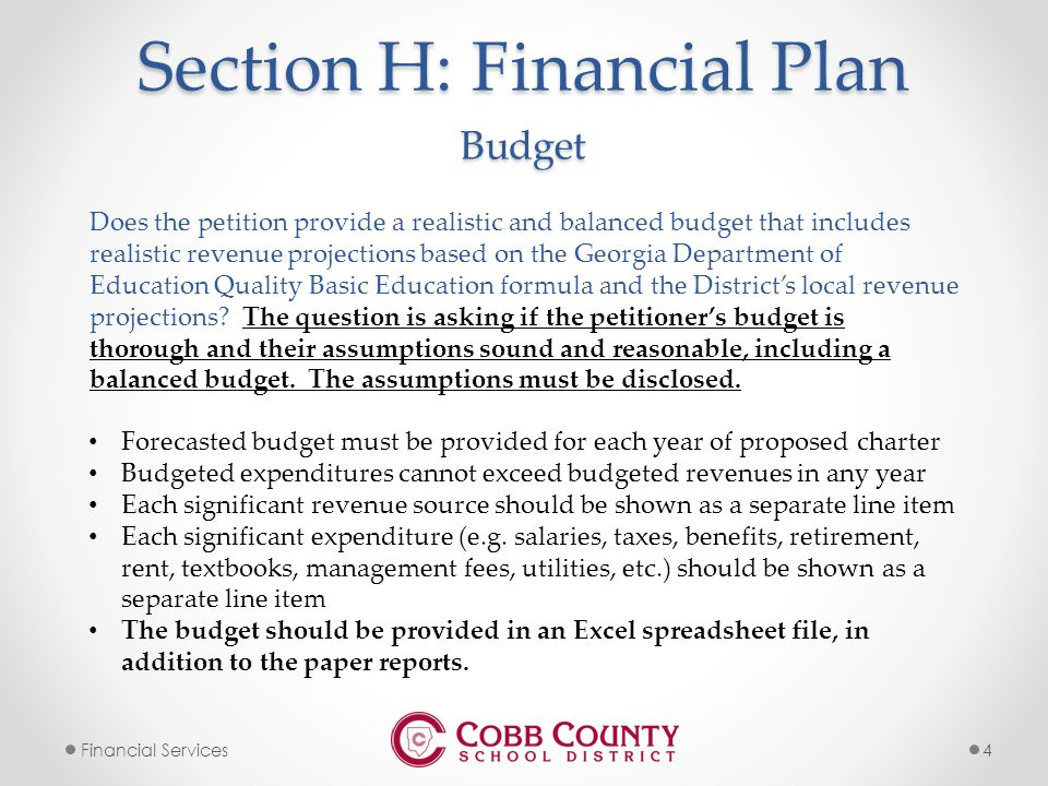 4Financial Services Section H: Financial Plan Does the petition provide a realistic and balanced budget that includes realistic revenue projections based on the Georgia Department of Education Quality Basic Education formula and the District's local revenue projections.