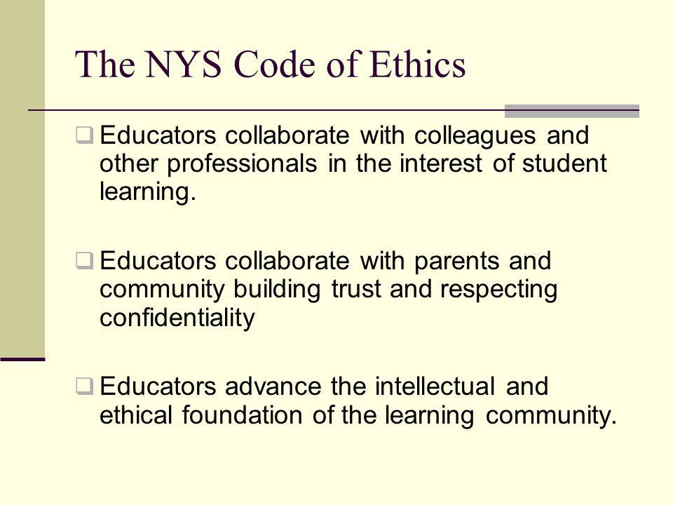 The NYS Code of Ethics  Educators nurture the intellectual, physical, emotional, social, and civic potential of each student.