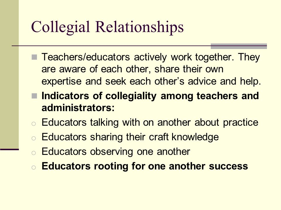 Collegial Relationships Teachers/educators actively work together.