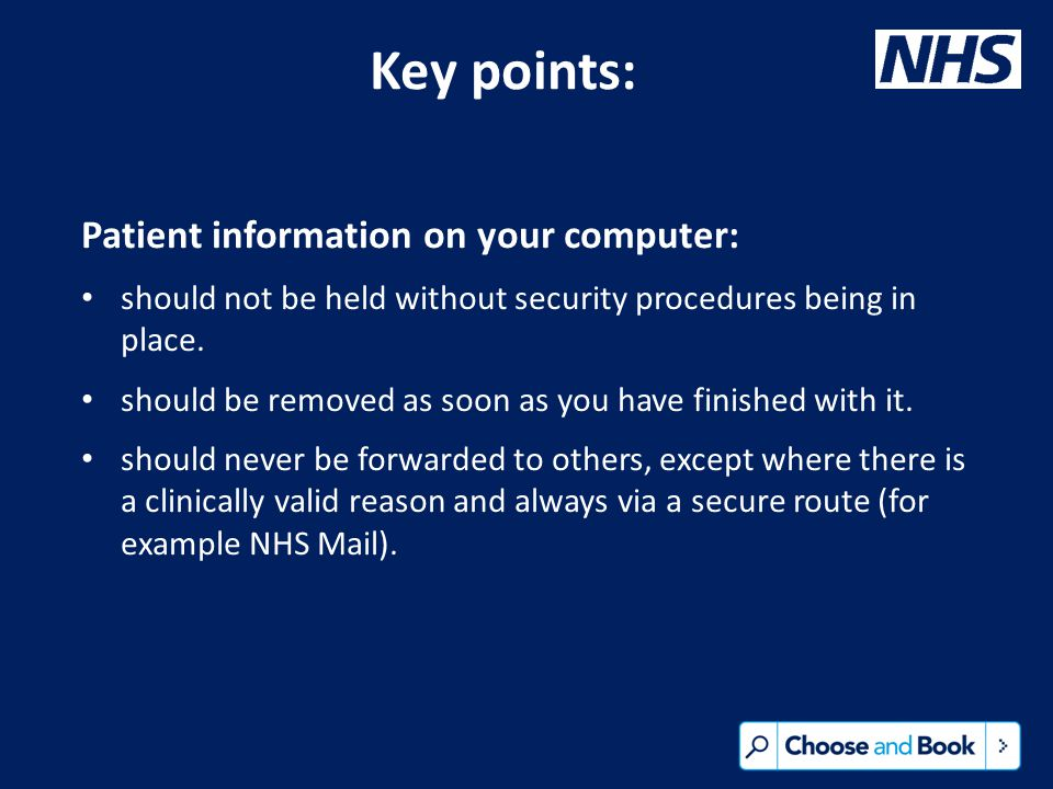 Key points: Patient information on your computer: should not be held without security procedures being in place.