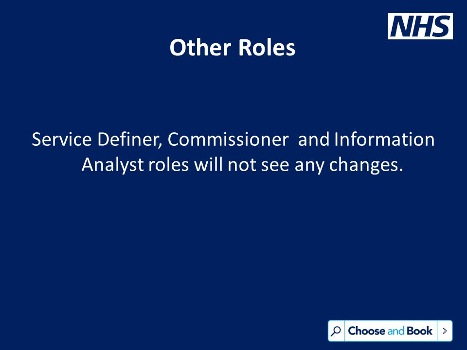 Other Roles Service Definer, Commissioner and Information Analyst roles will not see any changes.