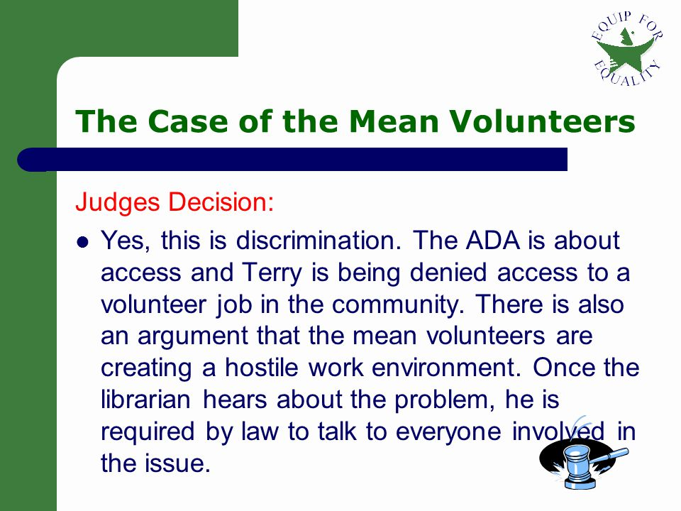 12 The librarian said, There's nothing I can do, because they were volunteers and not getting paid. Judges: Is Terry being discriminated against, and if so, what can he do.