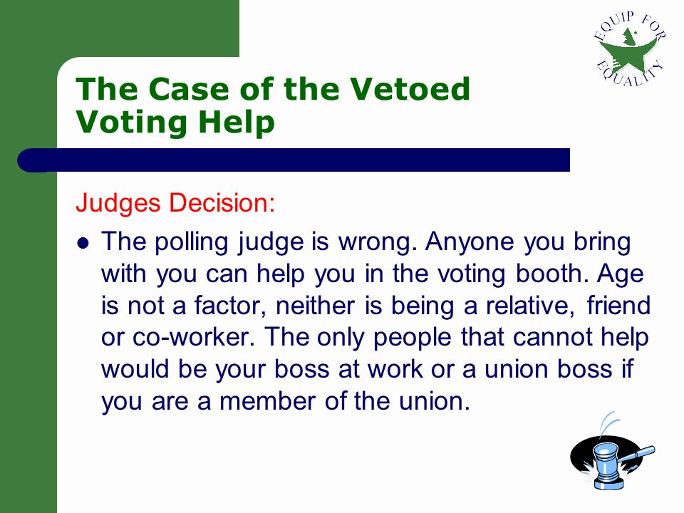 19 The Case of the Vetoed Voting Help Dan is an adult with a disability who goes to vote at his local polling place.