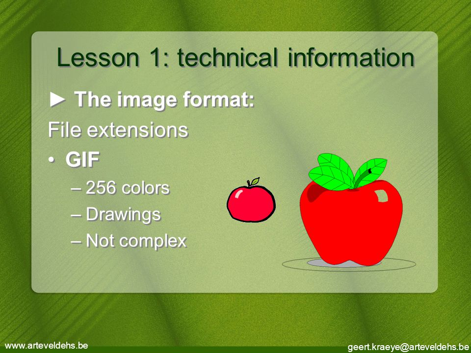 geert.kraeye@arteveldehs.be www.arteveldehs.be Lesson 1: technical information ► The image format: File extensions GIF –256 colors –Drawings –Not complex ► The image format: File extensions GIF –256 colors –Drawings –Not complex