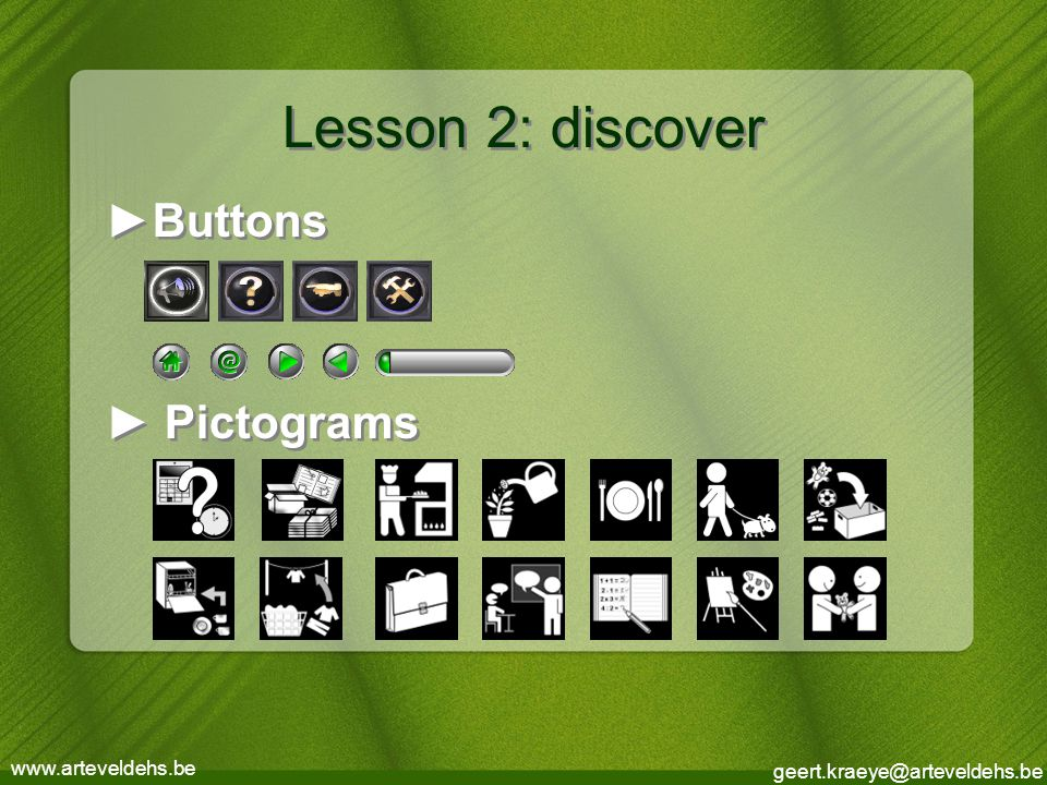 geert.kraeye@arteveldehs.be www.arteveldehs.be Lesson 2: discover ►Buttons ► Pictograms ►Buttons ► Pictograms