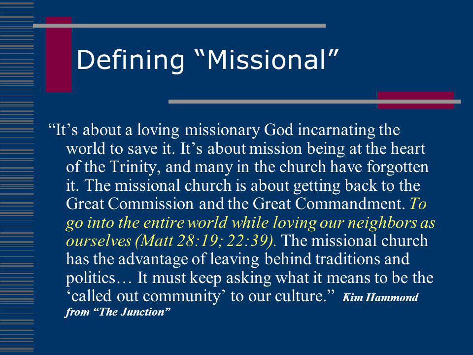 "Defining ""Missional"" ""It's about a loving missionary God incarnating the world to save it. It's about mission being at the heart of the Trinity, and m"