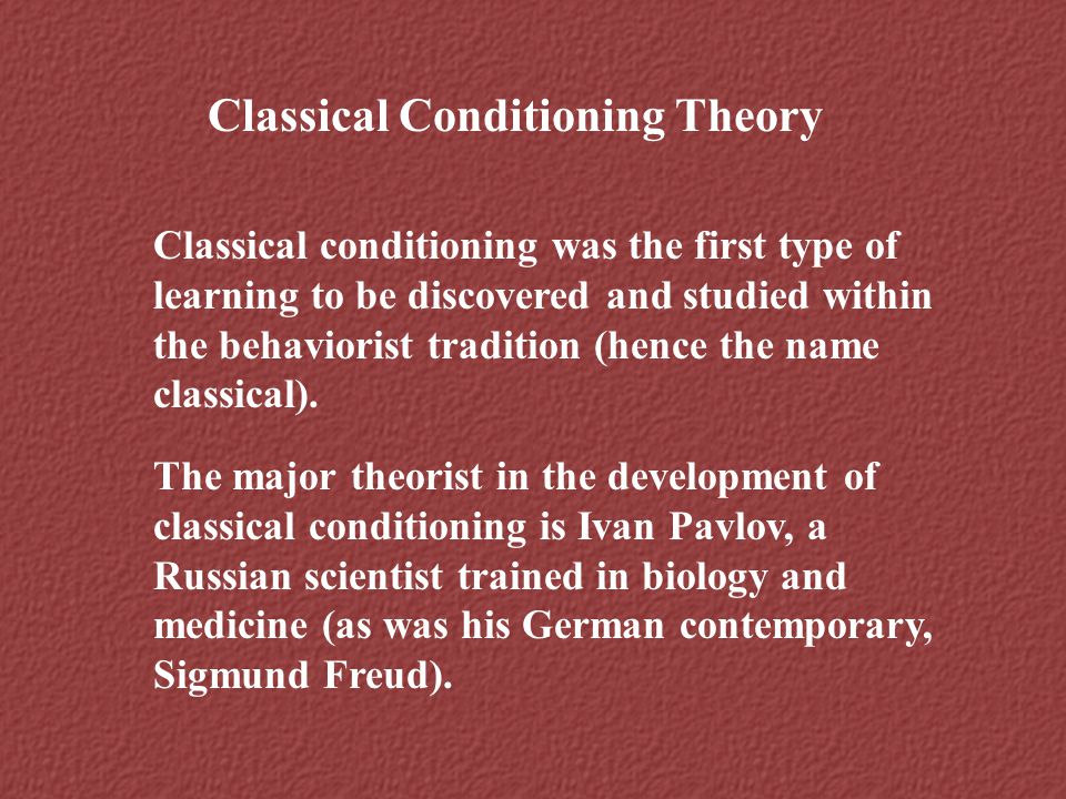 Classical Conditioning Theory Classical conditioning was the first type of learning to be discovered and studied within the behaviorist tradition (hen