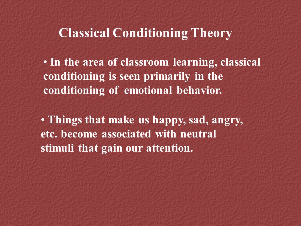 Classical Conditioning Theory In the area of classroom learning, classical conditioning is seen primarily in the conditioning of emotional behavior. T