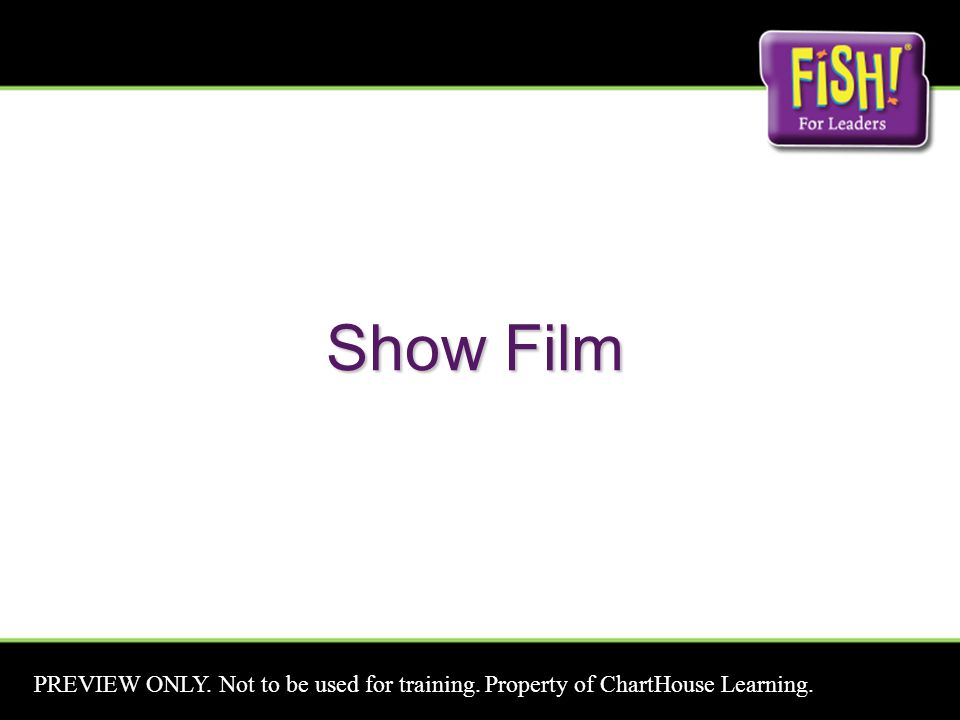 Show Film PREVIEW ONLY. Not to be used for training. Property of ChartHouse Learning.