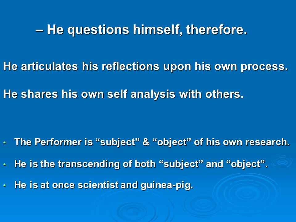 – He questions himself, therefore. – He questions himself, therefore.