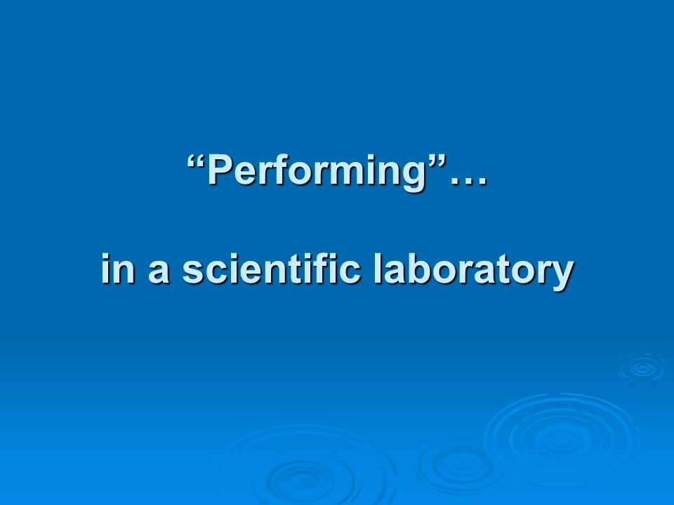 Performing … in a scientific laboratory