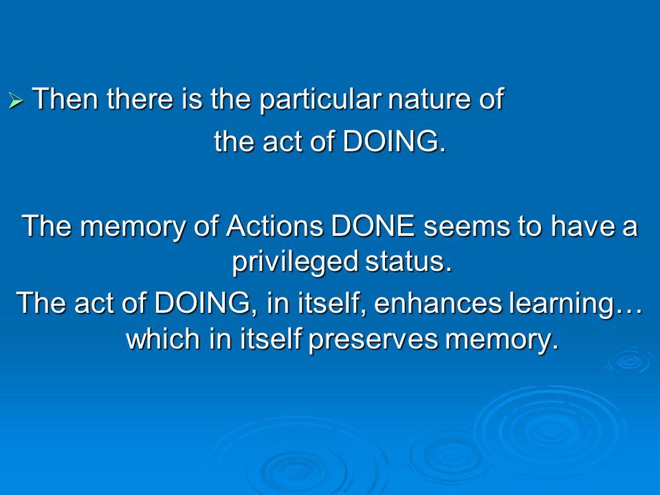  Then there is the particular nature of the act of DOING.