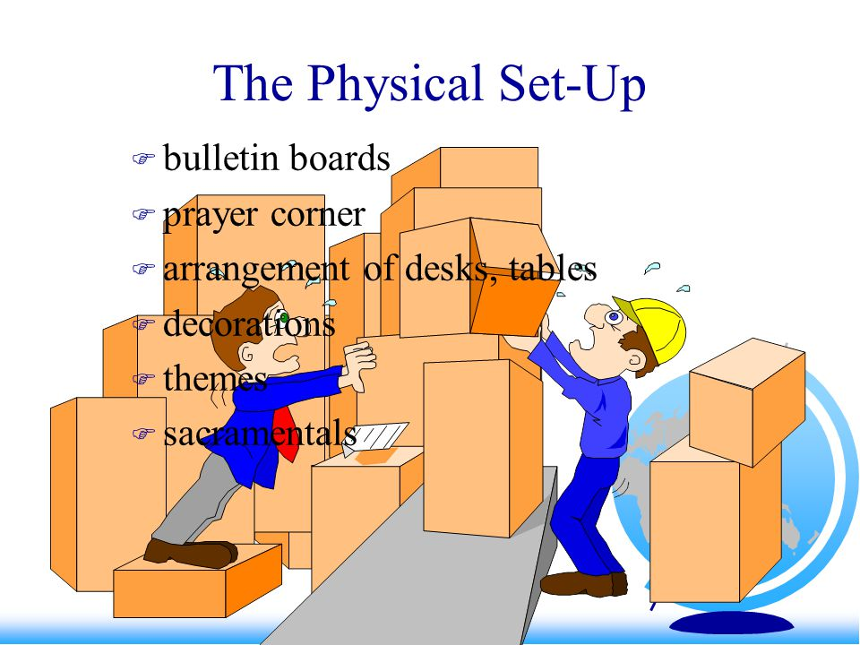 The Physical Set-Up  bulletin boards  prayer corner  arrangement of desks, tables  decorations  themes  sacramentals