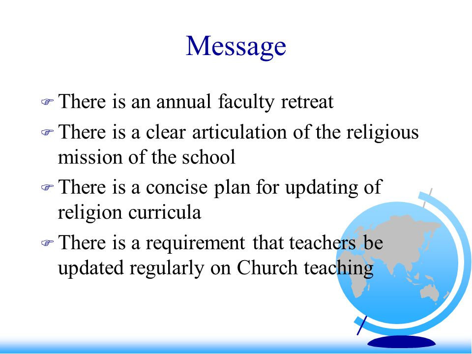 Message  There is an annual faculty retreat  There is a clear articulation of the religious mission of the school  There is a concise plan for upda