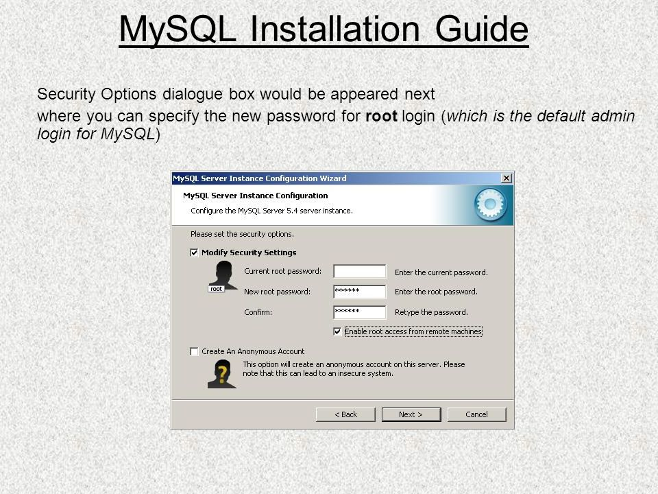 Security Options dialogue box would be appeared next where you can specify the new password for root login (which is the default admin login for MySQL) MySQL Installation Guide